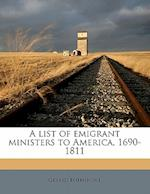A List of Emigrant Ministers to America, 1690-1811 af Gerald Fothergill