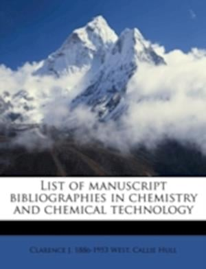 List of Manuscript Bibliographies in Chemistry and Chemical Technology af Clarence J. 1886 West, Callie Hull