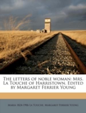 The Letters of Noble Woman af Margaret Ferrier Young, Maria 1824 La Touche