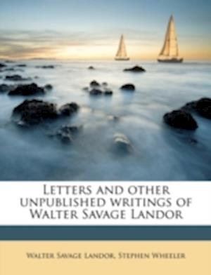Letters and Other Unpublished Writings of Walter Savage Landor af Walter Savage Landor, Stephen Wheeler