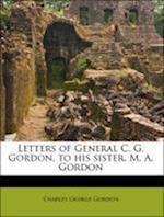 Letters of General C. G. Gordon, to His Sister, M. A. Gordon af Mary Augusta Gordon, Charles George Gordon