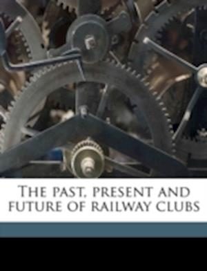 The Past, Present and Future of Railway Clubs af Daniel M. Brady