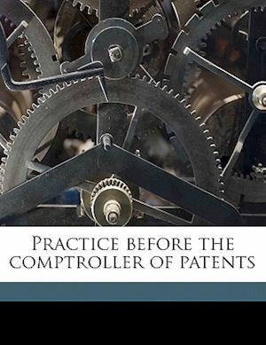 Practice Before the Comptroller of Patents af Carrol Romer