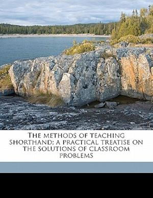 The Methods of Teaching Shorthand; A Practical Treatise on the Solutions of Classroom Problems af Edward Joseph Mcnamara