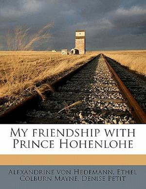 My Friendship with Prince Hohenlohe af Ethel Colburn Mayne, Denise Petit, Alexandrine Von Hedemann