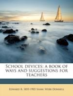 School Devices; A Book of Ways and Suggestions for Teachers af Edward R. 1855 Shaw, Webb Donnell