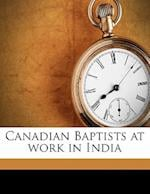 Canadian Baptists at Work in India af M. L. Orchard