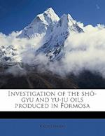 Investigation of the Sho-Gyu and Yu-Ju Oils Produced in Formosa af Kazuo Nagai