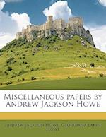 Miscellaneous Papers by Andrew Jackson Howe af Georgiana Lakin Howe, Andrew Jackson Howe