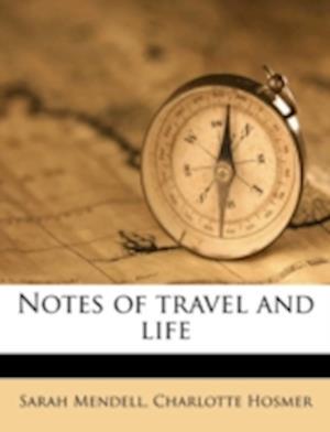 Notes of Travel and Life af Charlotte Hosmer, Sarah Mendell