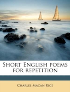 Short English Poems for Repetition af Charles Macan Rice