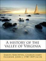 A History of the Valley of Virginia af John J. 1758 Jacob, Charles James Faulkner, Samuel Kercheval