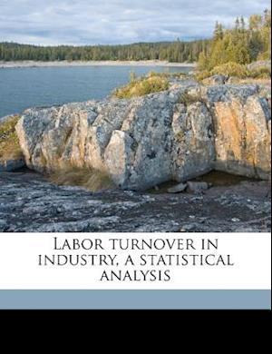 Labor Turnover in Industry, a Statistical Analysis af Paul Frederick Brissenden, Emil Frankel