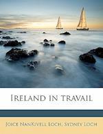 Ireland in Travail af Joice Nankivell Loch, Sydney Loch