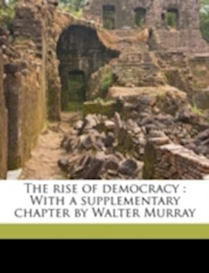 The Rise of Democracy af Walter Murray, J. Holland 1855 Rose