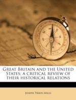 Great Britain and the United States; A Critical Review of Their Historical Relations af Joseph Travis Mills