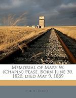 Memorial of Mary W. (Chapin) Pease. Born June 30, 1820, Died May 9, 1889 af Helen S. Norton