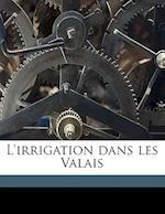 L'Irrigation Dans Les Valais af Louis Lehmann
