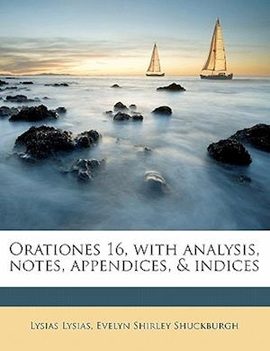 Orationes 16, with Analysis, Notes, Appendices, & Indices af Evelyn Shirley Shuckburgh, Lysias, Lysias Lysias