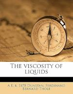 The Viscosity of Liquids af A. E. B. 1878 Dunstan, Ferdinand Bernard Thole