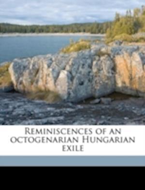 Reminiscences of an Octogenarian Hungarian Exile af Julian Kune