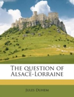 The Question of Alsace-Lorraine af Jules Duhem