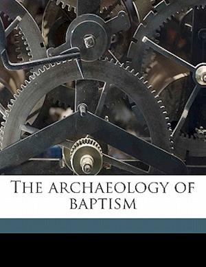 The Archaeology of Baptism af Wolfred Nelson Cote