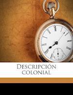 Descripcion Colonial Volume 01 af Ricardo Rojas, Reginaldo De Liz Rraga, Reginaldo de Lizarraga