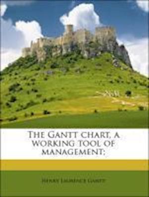 The Gantt Chart, a Working Tool of Management; af Wallace Clark, Henry Laurence Gantt