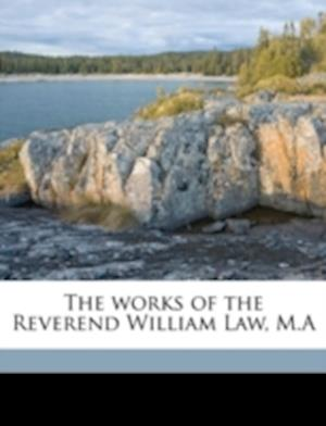 The Works of the Reverend William Law, M.a Volume 6 af George Blacker Morgan, William Law