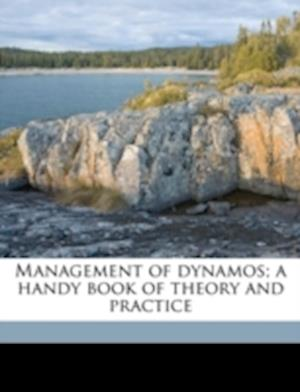 Management of Dynamos; A Handy Book of Theory and Practice af G. W. Lummis Paterson