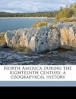 North America During the Eighteenth Century; A Geographical History af B. C. Joint Author Wallis, T. Crockett