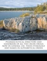 Pharmaceutical Directory and Handbook of All the Crude Drugs Now in General Use, Their Etymology and Names in Alphabetical Order af John Rudolphy