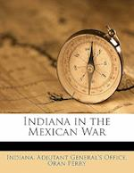 Indiana in the Mexican War af Oran Perry