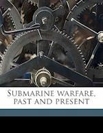 Submarine Warfare, Past and Present af John Leyland, Edward J. Reed, Herbert C. Fyfe