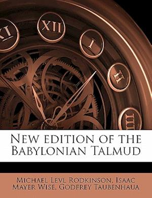 New Edition of the Babylonian Talmud Volume 1 af Godfrey Taubenhaua, Isaac Mayer Wise, Michael Levl Rodkinson