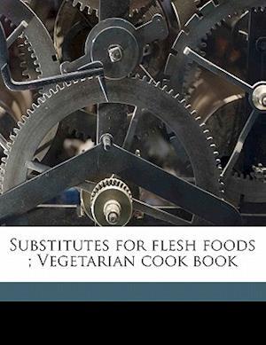 Substitutes for Flesh Foods; Vegetarian Cook Book af Edward Guyles Fulton