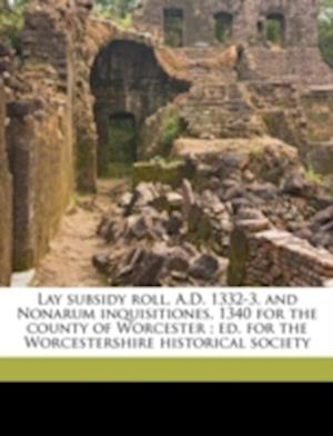 Lay Subsidy Roll, A.D. 1332-3, and Nonarum Inquisitiones, 1340 for the County of Worcester; Ed. for the Worcestershire Historical Society af John Amphlett, England Worcestershire, Great Britain Exchequer
