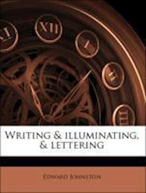 Writing & Illuminating, & Lettering af Edward Johnston