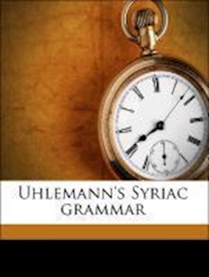 Uhlemann's Syriac Grammar af Enoch Hutchinson, Friedrich Gottlob Uhlemann