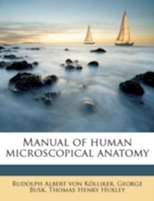 Manual of Human Microscopical Anatomy af George Busk, Thomas Henry Huxley, Rudolph Albert Von Kolliker