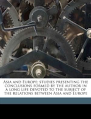 Asia and Europe; Studies Presenting the Conclusions Formed by the Author in a Long Life Devoted to the Subject of the Relations Between Asia and Europ af Clara Clemens, Meredith White Townsend, Mark Twain