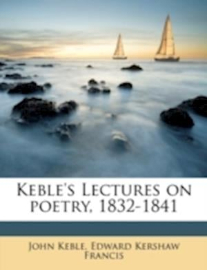 Keble's Lectures on Poetry, 1832-1841 Volume 1 af John Keble, Edward Kershaw Francis