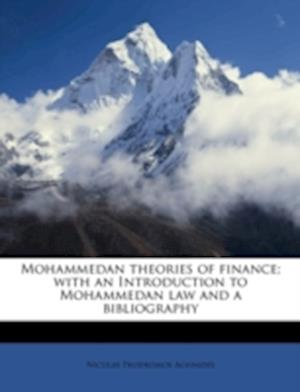 Mohammedan Theories of Finance; With an Introduction to Mohammedan Law and a Bibliography af Nicolas Prodromos Aghnides