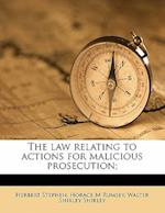 The Law Relating to Actions for Malicious Prosecution; af Walter Shirley Shirley, Horace M. Rumsey, Herbert Stephen