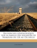 Recherches Genealogiques Sur La Famille Des Seigneurs de Nemours Du 12e Au 15e Siecle Volume 1 af E. Richemond