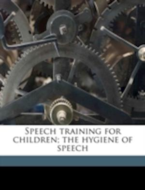 Speech Training for Children; The Hygiene of Speech af Margaret Gray Blanton, Smiley Blanton