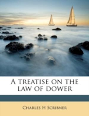 A Treatise on the Law of Dower Volume 1 af Charles H. Scribner