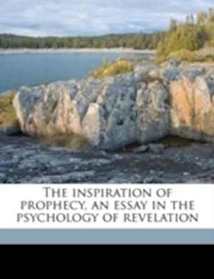 The Inspiration of Prophecy, an Essay in the Psychology of Revelation af Gilbert Cunningham Joyce