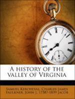 A History of the Valley of Virginia af Charles James Faulkner, Samuel Kercheval, John J. 1758 Jacob